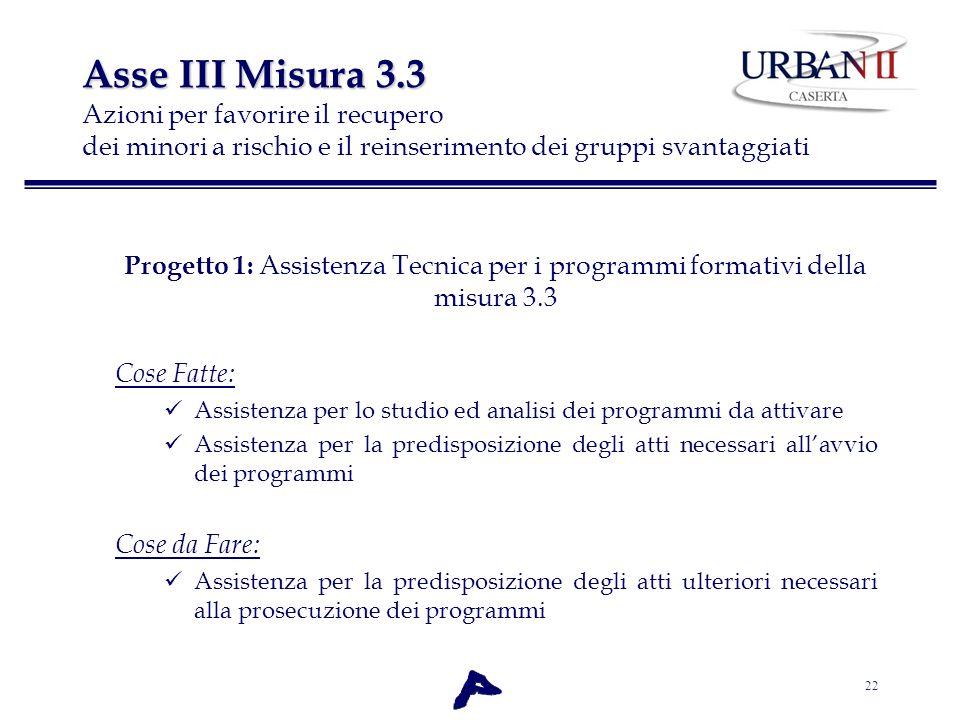 22 Asse III Misura 3.3 Asse III Misura 3.3 Azioni per favorire il recupero dei minori a rischio e il reinserimento dei gruppi svantaggiati Progetto 1: