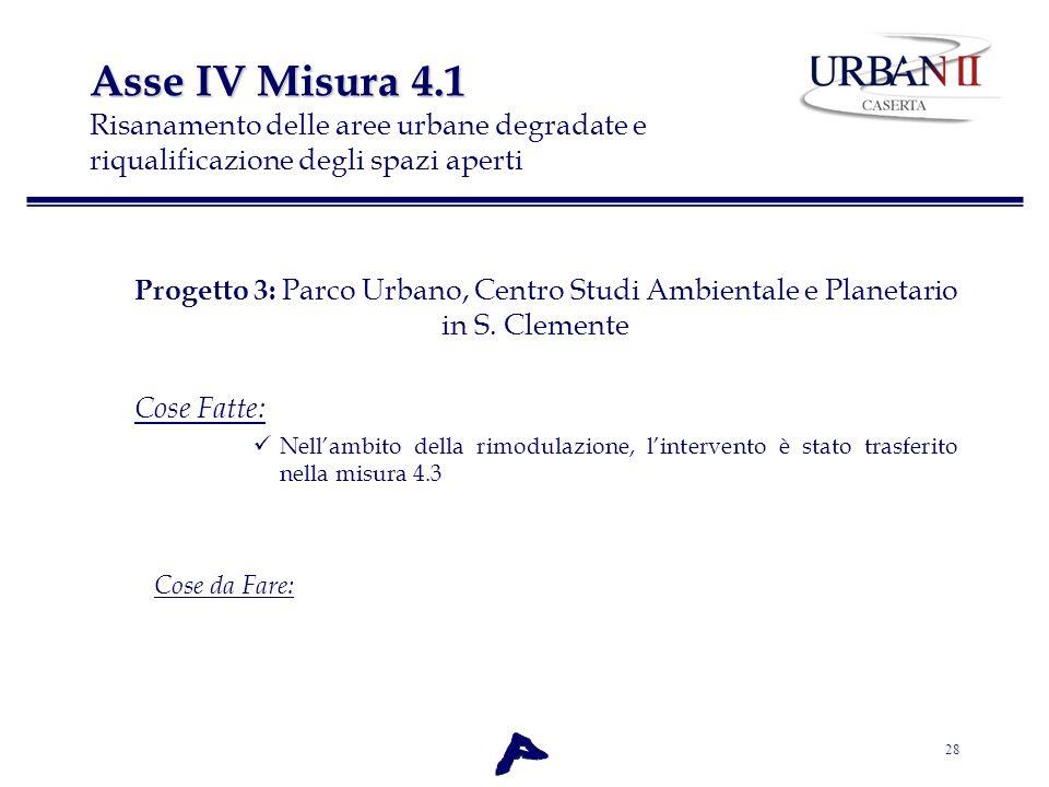 28 Asse IV Misura 4.1 Asse IV Misura 4.1 Risanamento delle aree urbane degradate e riqualificazione degli spazi aperti Progetto 3: Parco Urbano, Centr