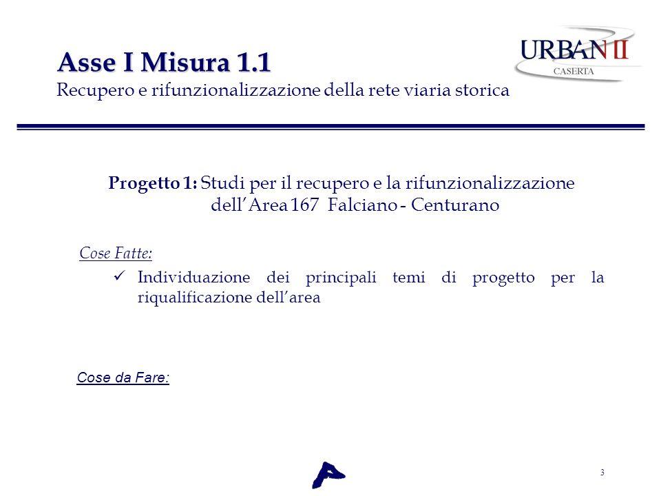 3 Asse I Misura 1.1 Asse I Misura 1.1 Recupero e rifunzionalizzazione della rete viaria storica Progetto 1: Studi per il recupero e la rifunzionalizza