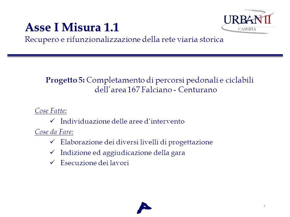 7 Asse I Misura 1.1 Asse I Misura 1.1 Recupero e rifunzionalizzazione della rete viaria storica Progetto 5: Completamento di percorsi pedonali e cicla