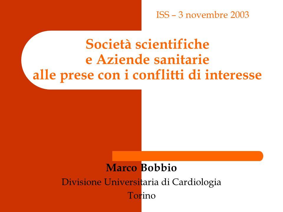 Società scientifiche e Aziende sanitarie alle prese con i conflitti di interesse Marco Bobbio Divisione Universitaria di Cardiologia Torino ISS – 3 novembre 2003