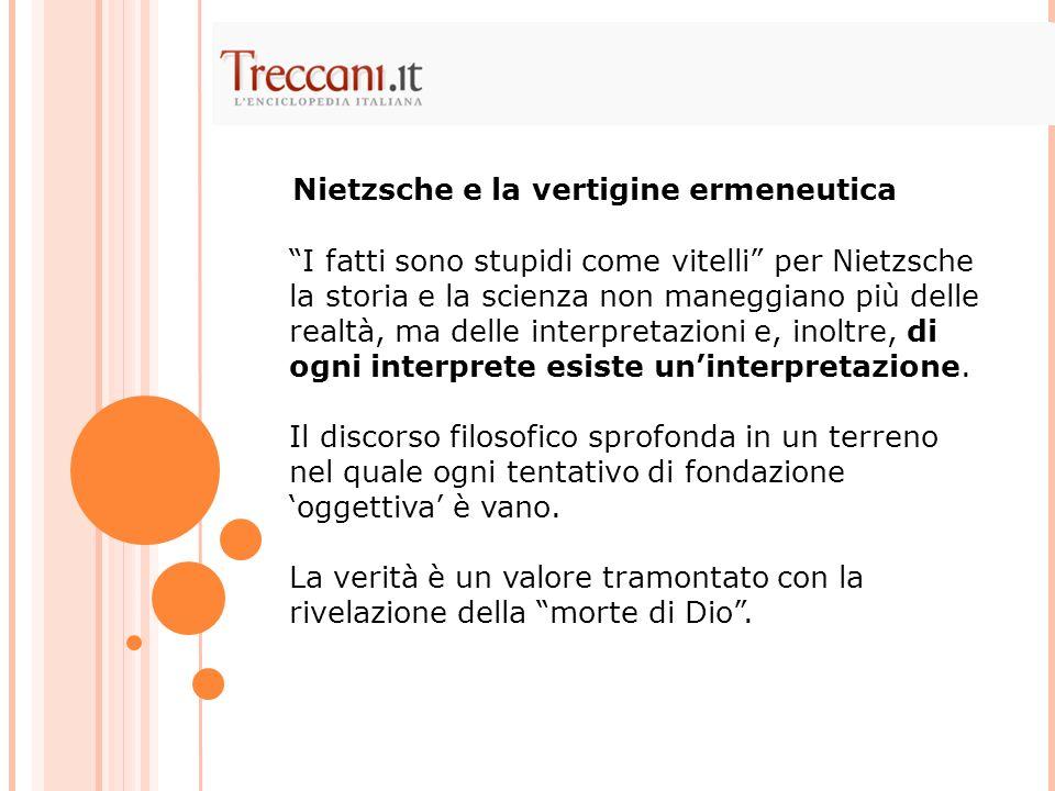 I fatti sono stupidi come vitelli per Nietzsche la storia e la scienza non maneggiano più delle realtà, ma delle interpretazioni e, inoltre, di ogni interprete esiste uninterpretazione.
