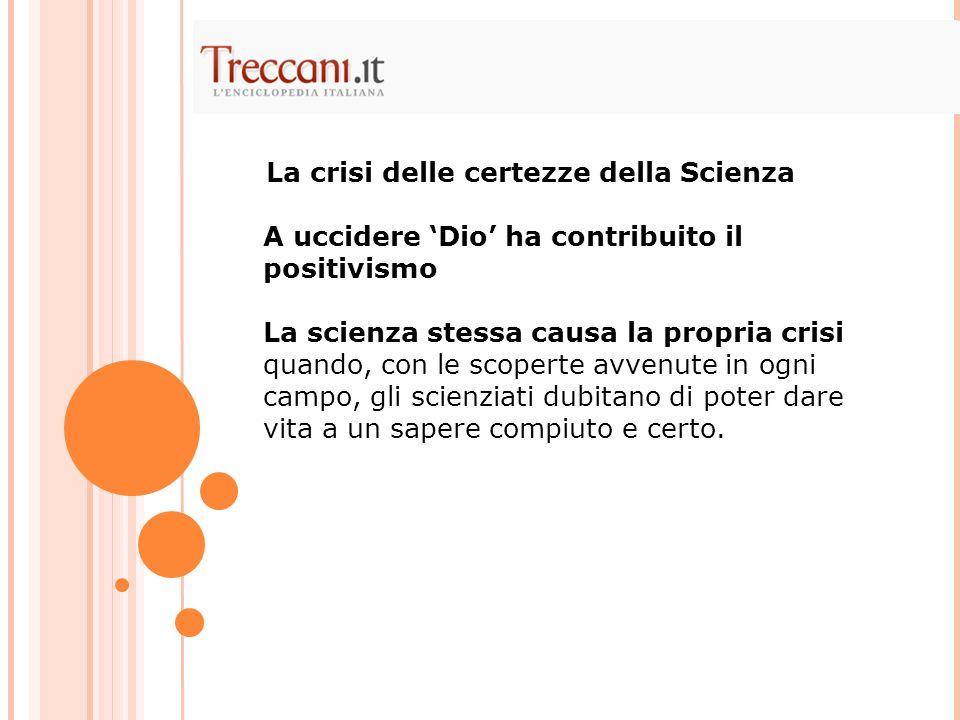 A uccidere Dio ha contribuito il positivismo La scienza stessa causa la propria crisi quando, con le scoperte avvenute in ogni campo, gli scienziati d