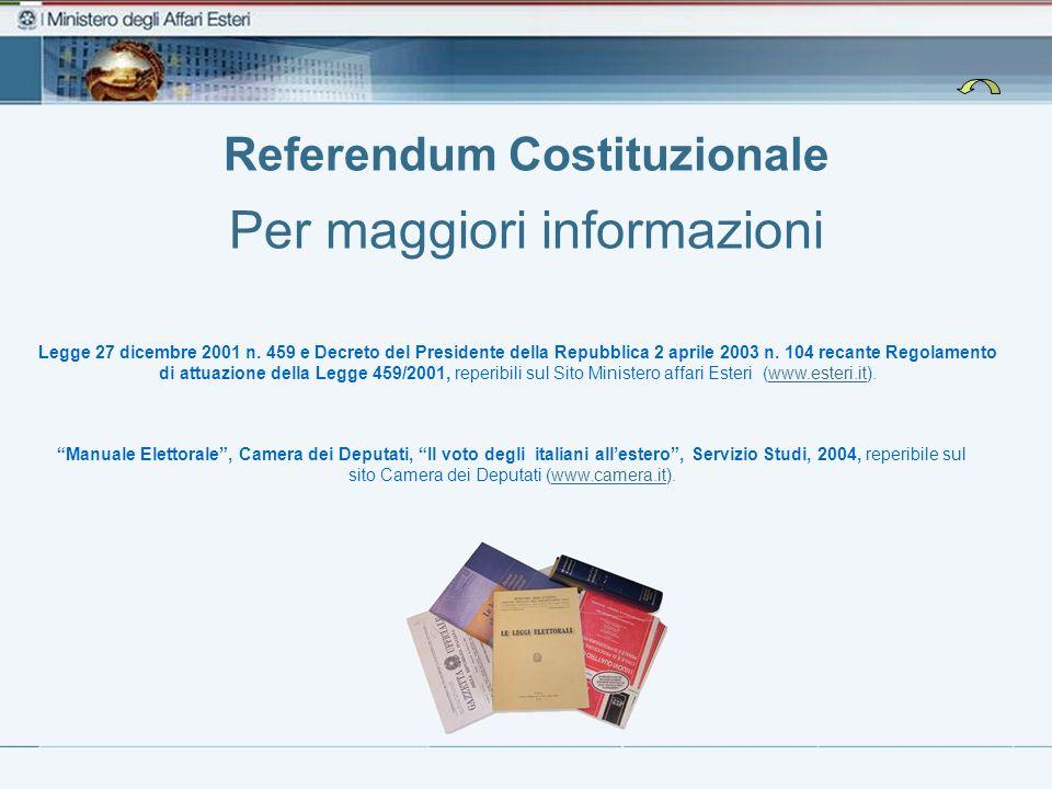 Referendum Costituzionale Per maggiori informazioni Legge 27 dicembre 2001 n. 459 e Decreto del Presidente della Repubblica 2 aprile 2003 n. 104 recan