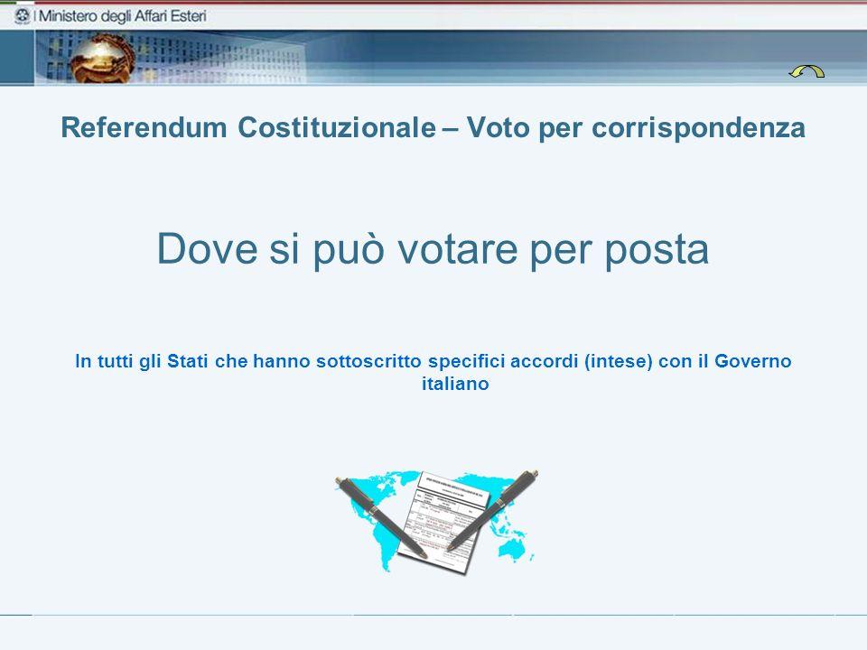 Referendum Costituzionale – Voto per corrispondenza Dove si può votare per posta In tutti gli Stati che hanno sottoscritto specifici accordi (intese)