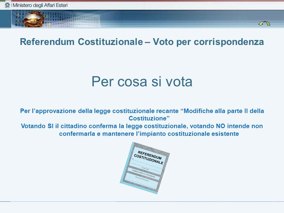 Referendum Costituzionale Lo scrutinio delle schede Lo scrutinio delle schede avviene in Italia presso i seggi istituiti dallUfficio Centrale per la Circoscrizione Estero.
