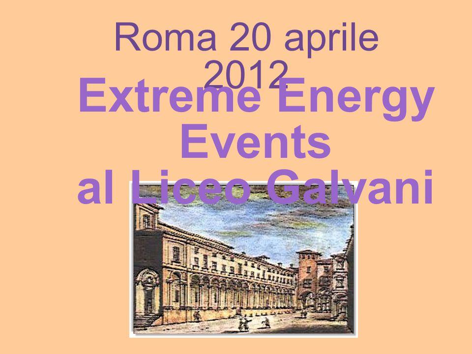 Roma 20 aprile 2012 Extreme Energy Events al Liceo Galvani