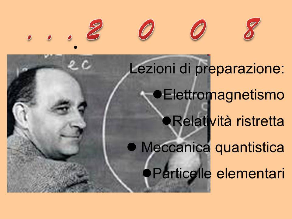 Lezioni di preparazione: Elettromagnetismo Relatività ristretta Meccanica quantistica Particelle elementari