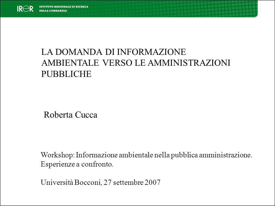 LA DOMANDA DI INFORMAZIONE AMBIENTALE VERSO LE AMMINISTRAZIONI PUBBLICHE Roberta Cucca Workshop: Informazione ambientale nella pubblica amministrazione.