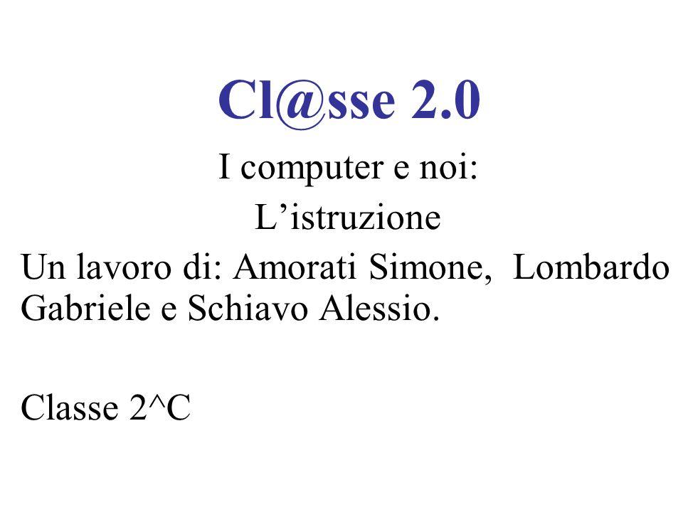 Cl@sse 2.0 I computer e noi: Listruzione Un lavoro di: Amorati Simone, Lombardo Gabriele e Schiavo Alessio. Classe 2^C