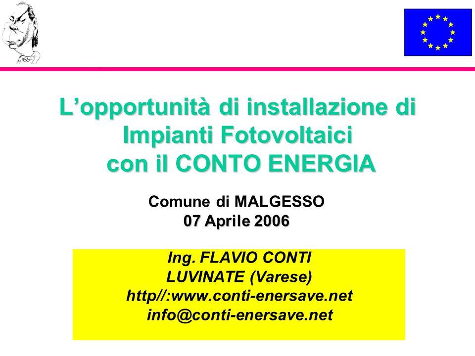 Lopportunità di installazione di Impianti Fotovoltaici con il CONTO ENERGIA Ing. FLAVIO CONTI LUVINATE (Varese) http//:www.conti-enersave.net info@con