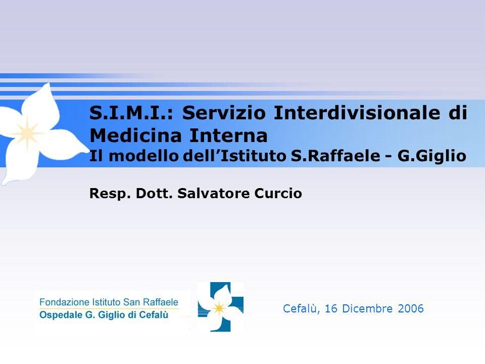 S.I.M.I.: Servizio Interdivisionale di Medicina Interna Il modello dellIstituto S.Raffaele - G.Giglio Resp. Dott. Salvatore Curcio Cefalù, 16 Dicembre