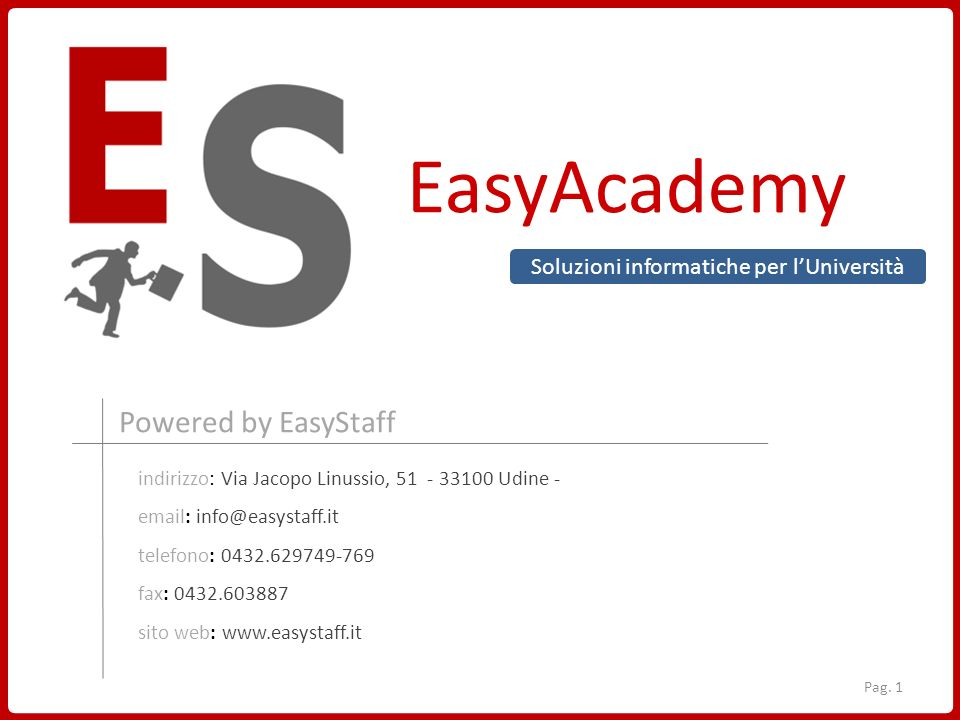 EasyAcademy Powered by EasyStaff indirizzo: Via Jacopo Linussio, 51 - 33100 Udine - email: info@easystaff.it telefono: 0432.629749-769 fax: 0432.60388