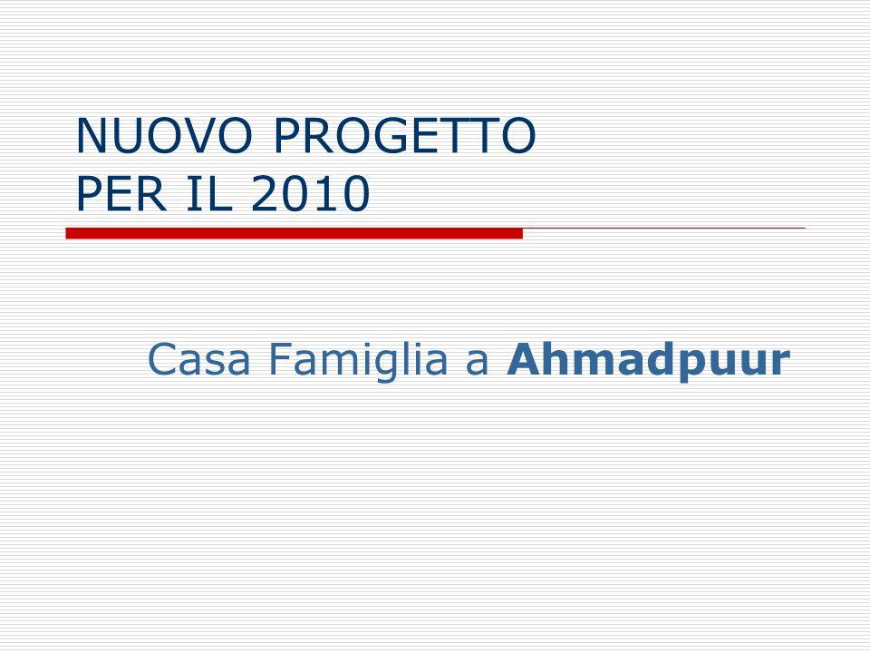 NUOVO PROGETTO PER IL 2010 Casa Famiglia a Ahmadpuur