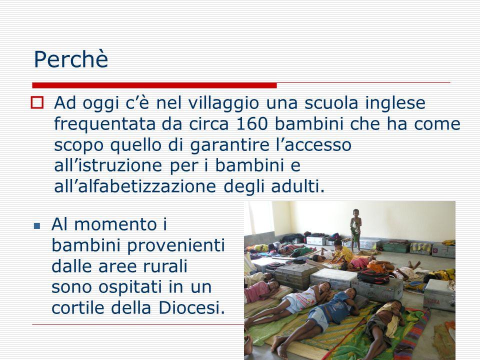 Perchè Ad oggi cè nel villaggio una scuola inglese frequentata da circa 160 bambini che ha come scopo quello di garantire laccesso allistruzione per i