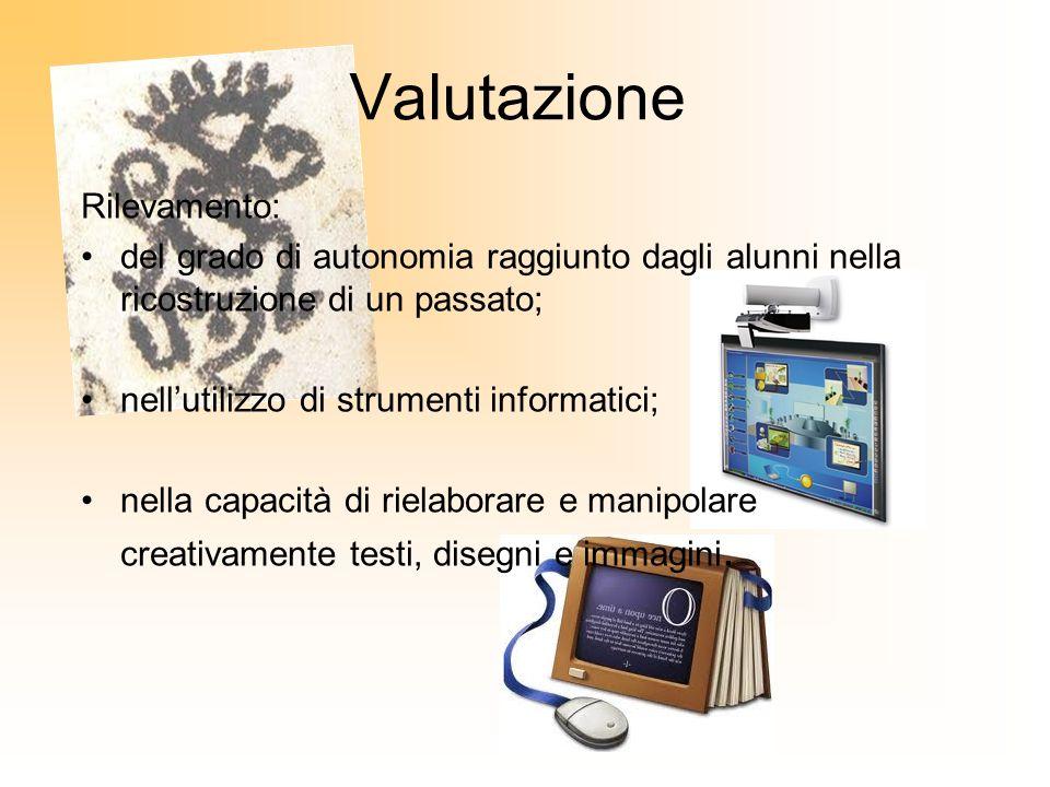 Rilevamento: del grado di autonomia raggiunto dagli alunni nella ricostruzione di un passato; nellutilizzo di strumenti informatici; nella capacità di