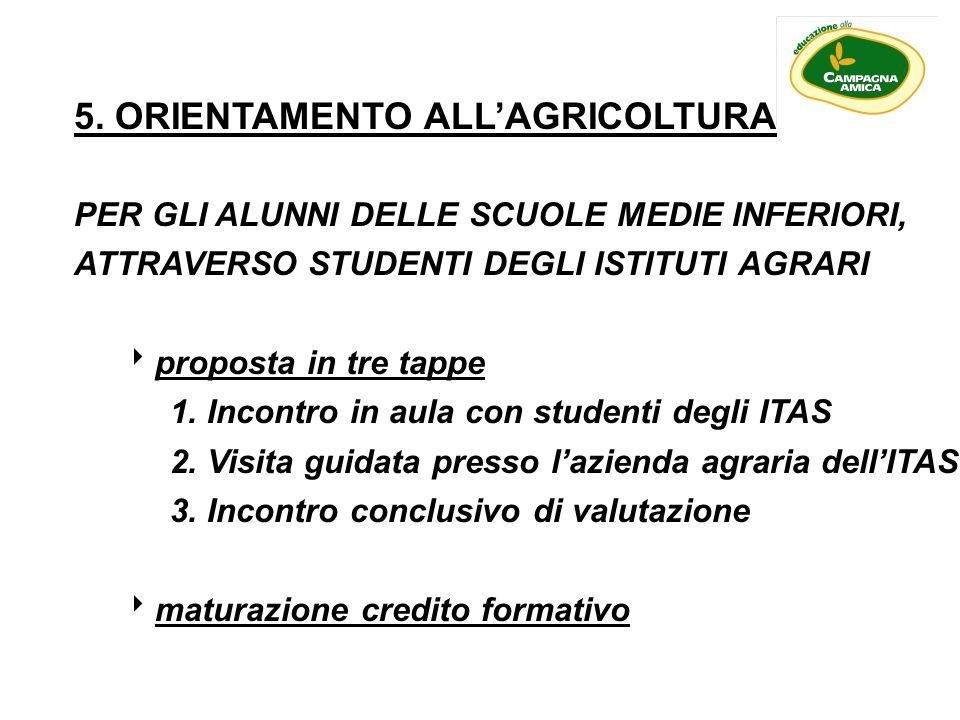 5. ORIENTAMENTO ALLAGRICOLTURA PER GLI ALUNNI DELLE SCUOLE MEDIE INFERIORI, ATTRAVERSO STUDENTI DEGLI ISTITUTI AGRARI proposta in tre tappe 1. Incontr