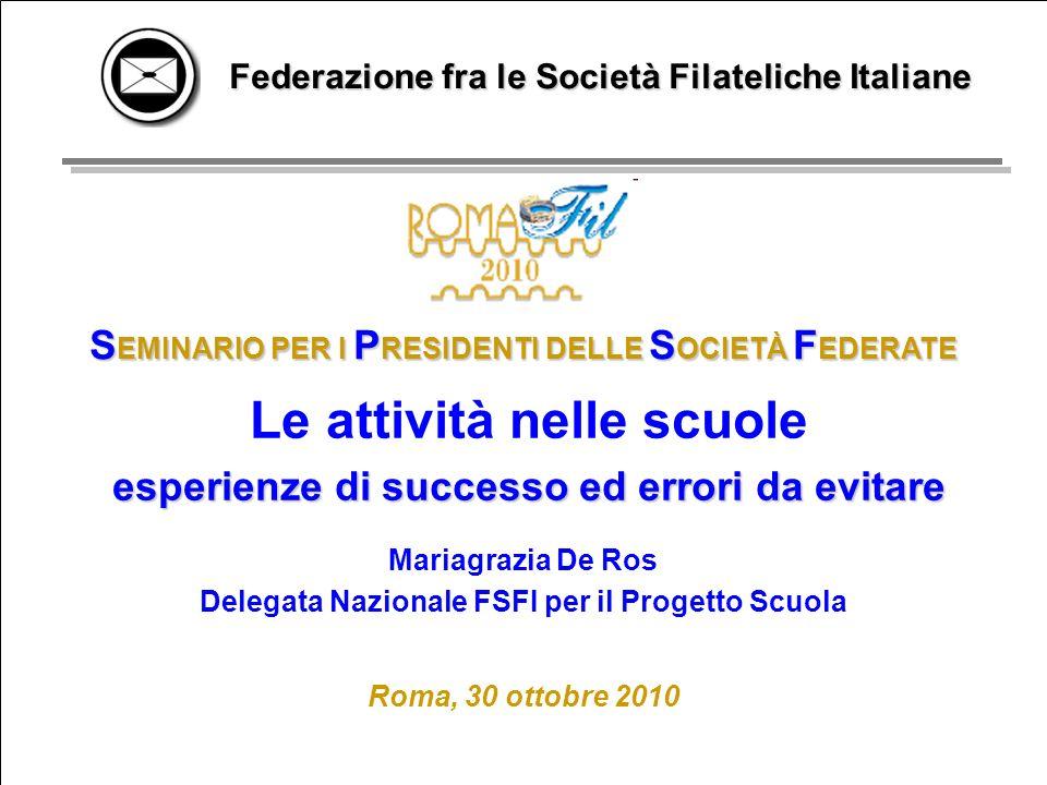 Federazione fra le Società Filateliche ItalianeRoma, 30 ottobre 2010 ROMAFIL 2010 SEMINARIO PER I PRESIDENTI DELLE SOCIETÀ FEDERATE 1 S EMINARIO PER I