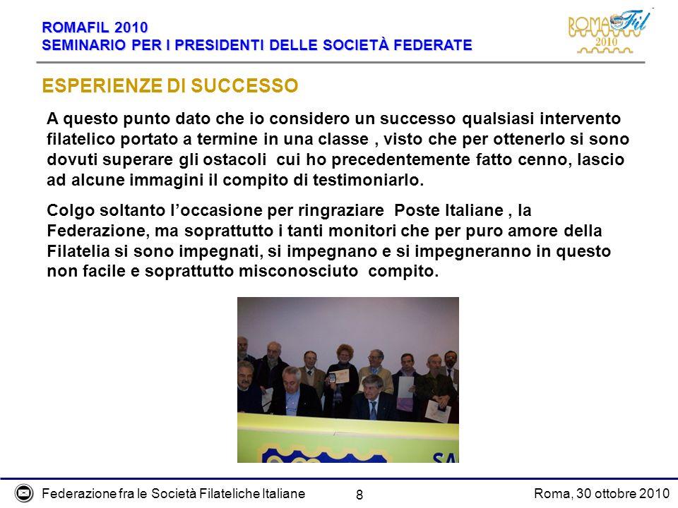 Federazione fra le Società Filateliche ItalianeRoma, 30 ottobre 2010 ROMAFIL 2010 SEMINARIO PER I PRESIDENTI DELLE SOCIETÀ FEDERATE 8 ESPERIENZE DI SU