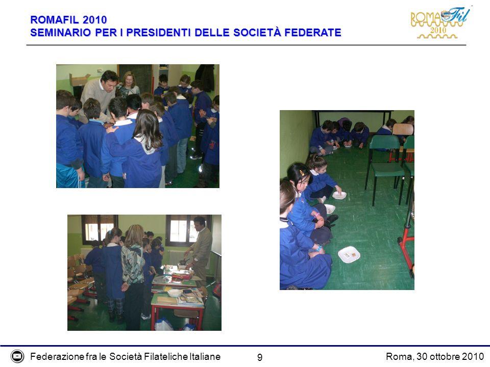 Federazione fra le Società Filateliche ItalianeRoma, 30 ottobre 2010 ROMAFIL 2010 SEMINARIO PER I PRESIDENTI DELLE SOCIETÀ FEDERATE 9