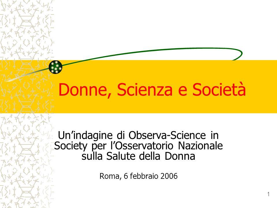 1 Donne, Scienza e Società Unindagine di Observa-Science in Society per lOsservatorio Nazionale sulla Salute della Donna Roma, 6 febbraio 2006