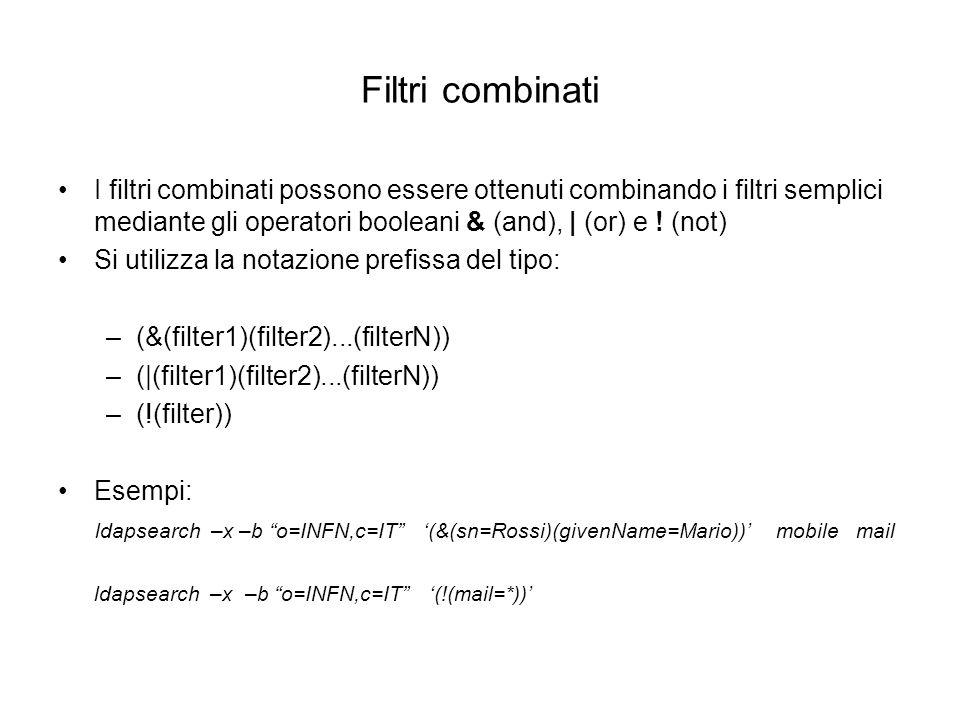 Filtri combinati I filtri combinati possono essere ottenuti combinando i filtri semplici mediante gli operatori booleani & (and), | (or) e ! (not) Si