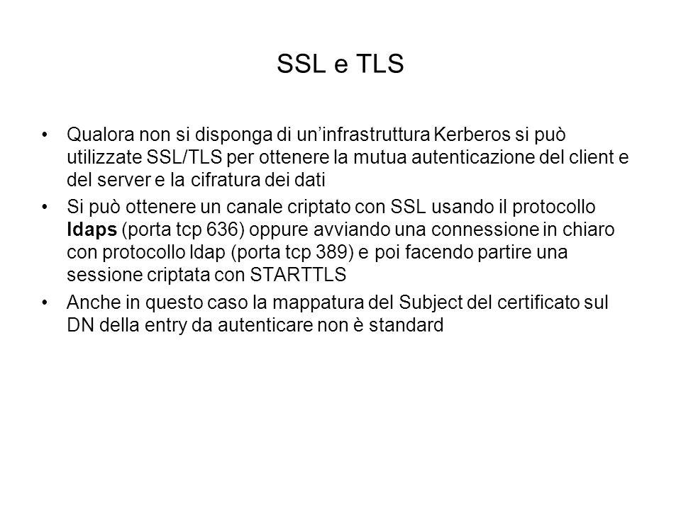 SSL e TLS Qualora non si disponga di uninfrastruttura Kerberos si può utilizzate SSL/TLS per ottenere la mutua autenticazione del client e del server