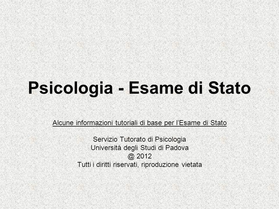 Psicologia - Esame di Stato Alcune informazioni tutoriali di base per lEsame di Stato Servizio Tutorato di Psicologia Università degli Studi di Padova