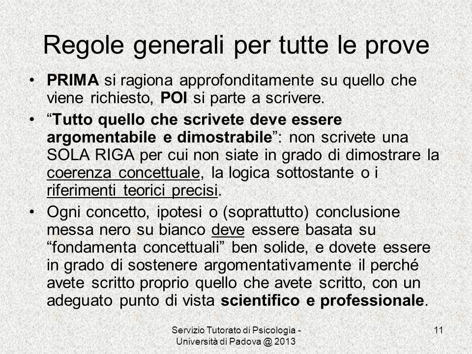Servizio Tutorato di Psicologia - Università di Padova @ 2013 11 Regole generali per tutte le prove PRIMA si ragiona approfonditamente su quello che v