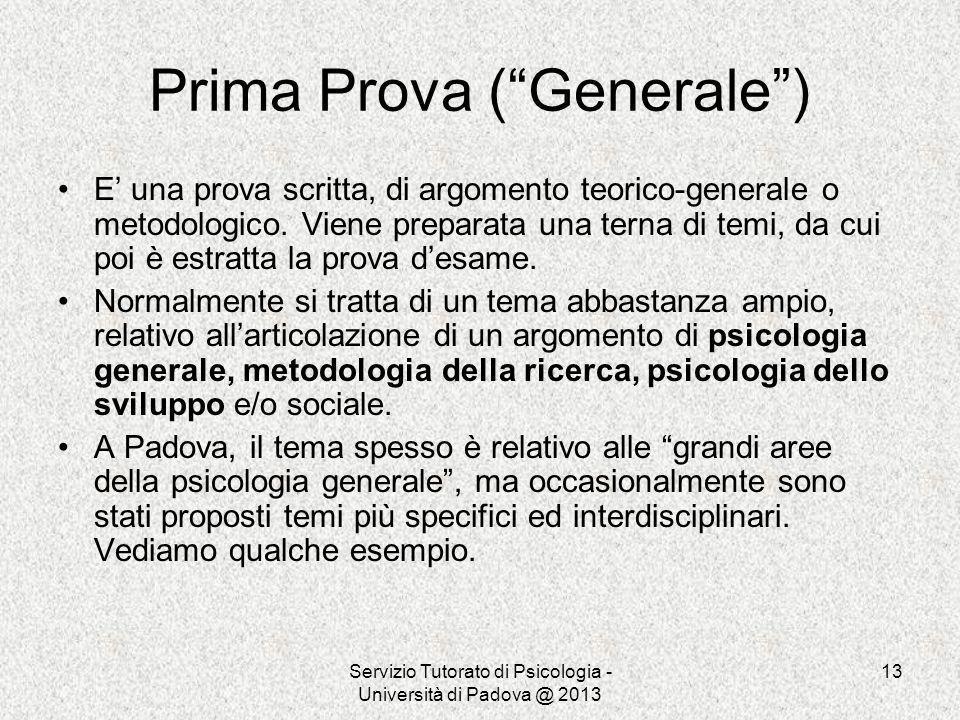 Servizio Tutorato di Psicologia - Università di Padova @ 2013 13 Prima Prova (Generale) E una prova scritta, di argomento teorico-generale o metodolog