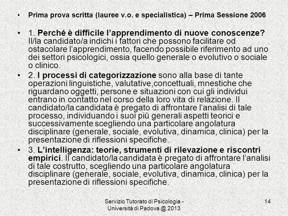 Servizio Tutorato di Psicologia - Università di Padova @ 2013 14 Prima prova scritta (lauree v.o. e specialistica) – Prima Sessione 2006 1. Perché è d