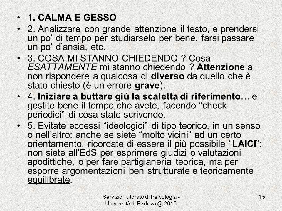 Servizio Tutorato di Psicologia - Università di Padova @ 2013 15 1. CALMA E GESSO 2. Analizzare con grande attenzione il testo, e prendersi un po di t