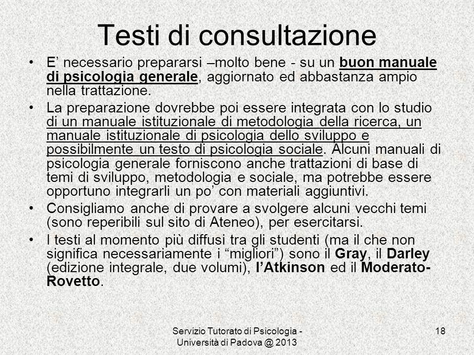 Servizio Tutorato di Psicologia - Università di Padova @ 2013 18 Testi di consultazione E necessario prepararsi –molto bene - su un buon manuale di ps