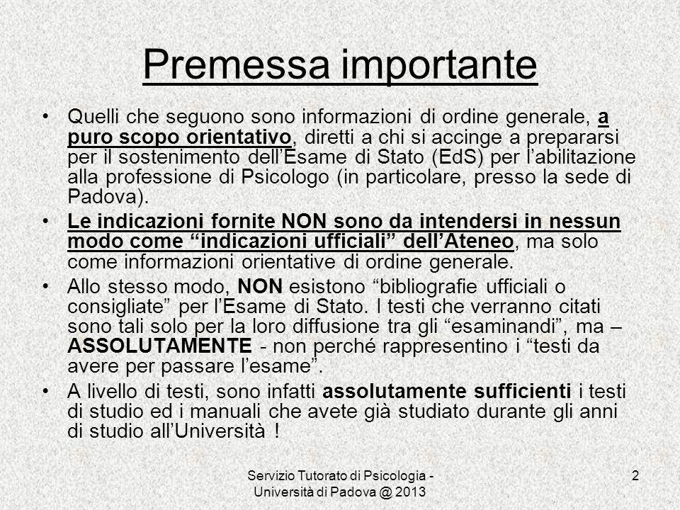 Servizio Tutorato di Psicologia - Università di Padova @ 2013 2 Premessa importante Quelli che seguono sono informazioni di ordine generale, a puro sc