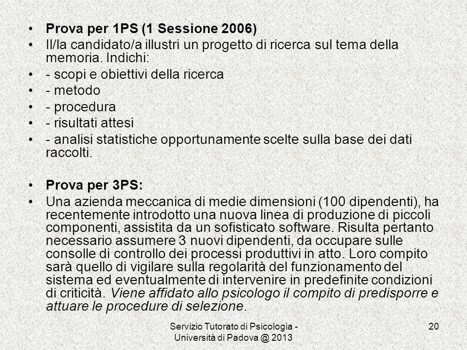 Servizio Tutorato di Psicologia - Università di Padova @ 2013 20 Prova per 1PS (1 Sessione 2006) Il/la candidato/a illustri un progetto di ricerca sul