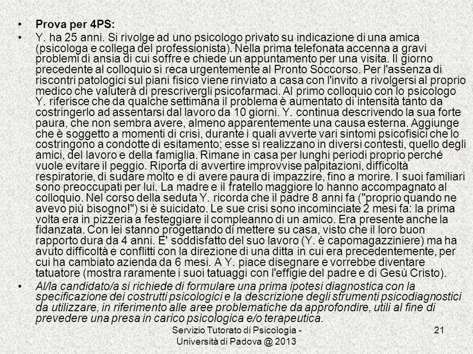 Servizio Tutorato di Psicologia - Università di Padova @ 2013 21 Prova per 4PS: Y. ha 25 anni. Si rivolge ad uno psicologo privato su indicazione di u