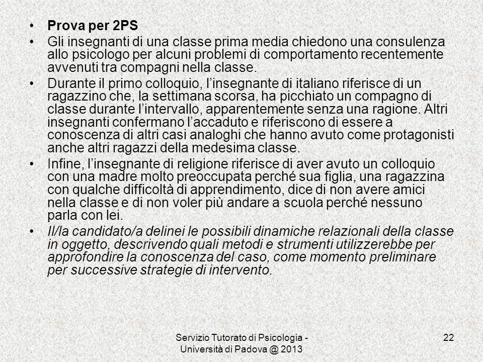 Servizio Tutorato di Psicologia - Università di Padova @ 2013 22 Prova per 2PS Gli insegnanti di una classe prima media chiedono una consulenza allo p