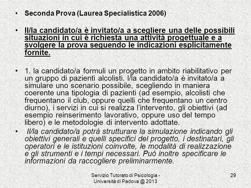 Servizio Tutorato di Psicologia - Università di Padova @ 2013 29 Seconda Prova (Laurea Specialistica 2006) Il/la candidato/a è invitato/a a scegliere