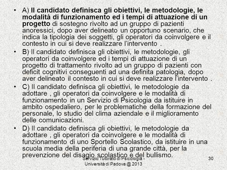 Servizio Tutorato di Psicologia - Università di Padova @ 2013 30 A) Il candidato definisca gli obiettivi, le metodologie, le modalità di funzionamento