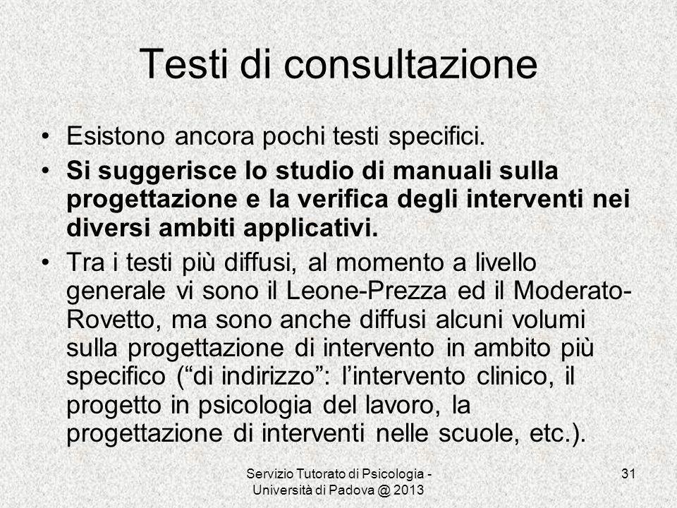 Servizio Tutorato di Psicologia - Università di Padova @ 2013 31 Testi di consultazione Esistono ancora pochi testi specifici. Si suggerisce lo studio