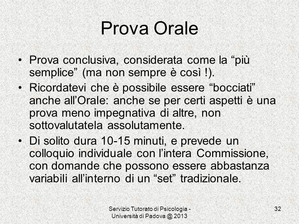 Servizio Tutorato di Psicologia - Università di Padova @ 2013 32 Prova Orale Prova conclusiva, considerata come la più semplice (ma non sempre è così