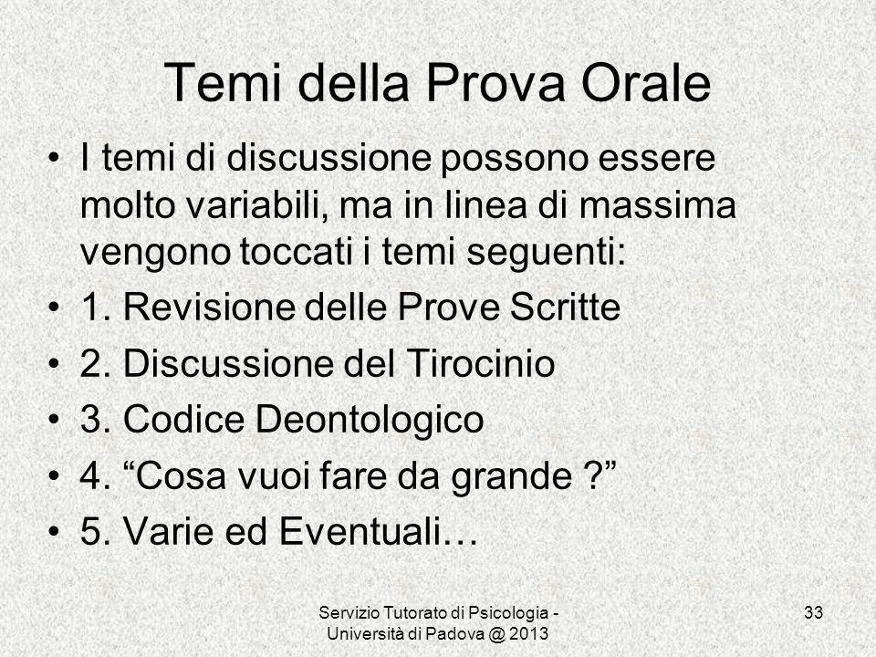 Servizio Tutorato di Psicologia - Università di Padova @ 2013 33 Temi della Prova Orale I temi di discussione possono essere molto variabili, ma in li