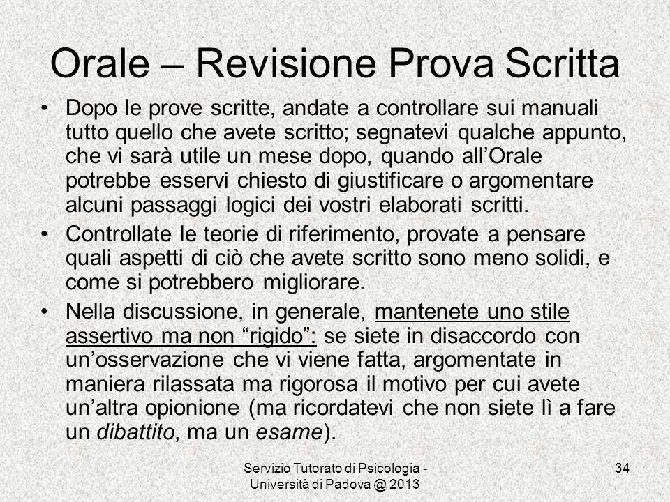 Servizio Tutorato di Psicologia - Università di Padova @ 2013 34 Orale – Revisione Prova Scritta Dopo le prove scritte, andate a controllare sui manua