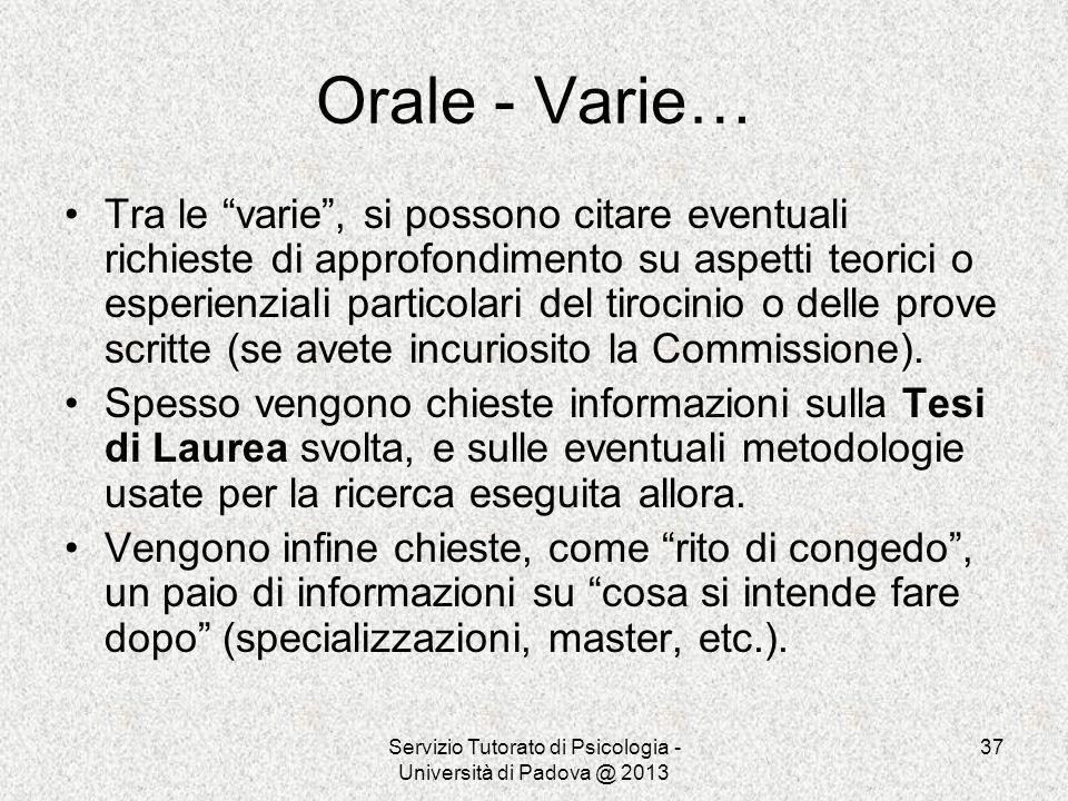 Servizio Tutorato di Psicologia - Università di Padova @ 2013 37 Orale - Varie… Tra le varie, si possono citare eventuali richieste di approfondimento