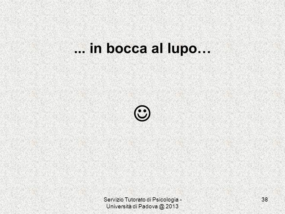 Servizio Tutorato di Psicologia - Università di Padova @ 2013 38... in bocca al lupo…