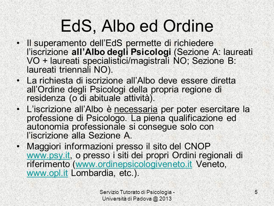 Servizio Tutorato di Psicologia - Università di Padova @ 2013 5 EdS, Albo ed Ordine Il superamento dellEdS permette di richiedere liscrizione allAlbo