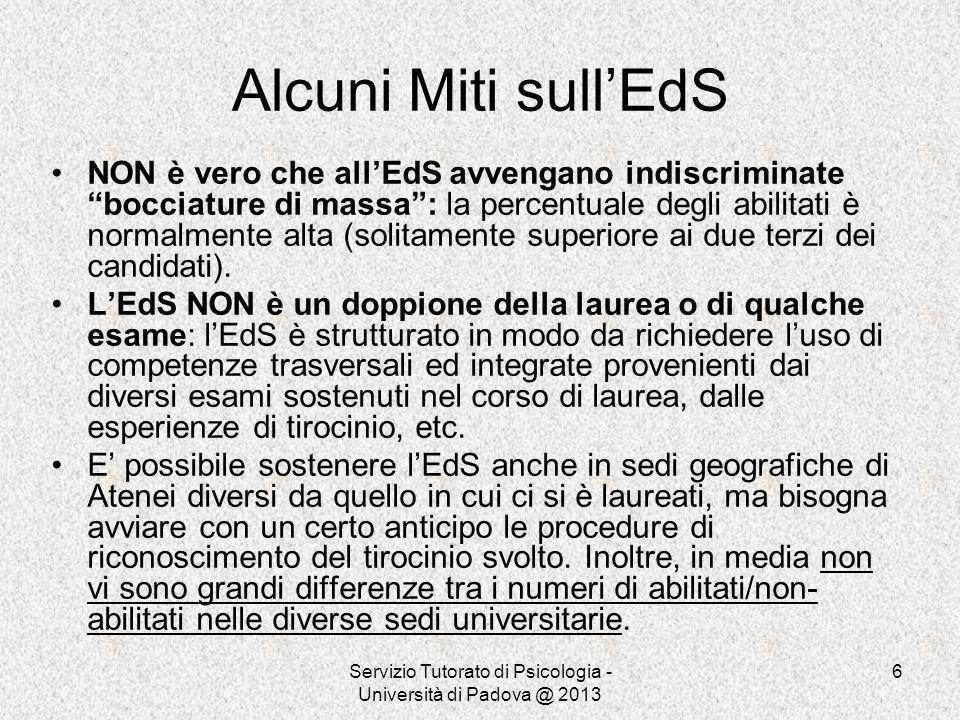 Servizio Tutorato di Psicologia - Università di Padova @ 2013 6 Alcuni Miti sullEdS NON è vero che allEdS avvengano indiscriminate bocciature di massa