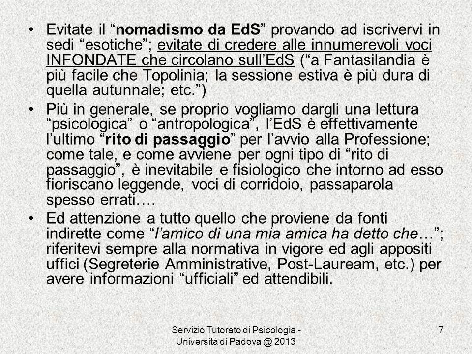Servizio Tutorato di Psicologia - Università di Padova @ 2013 7 Evitate il nomadismo da EdS provando ad iscrivervi in sedi esotiche; evitate di creder