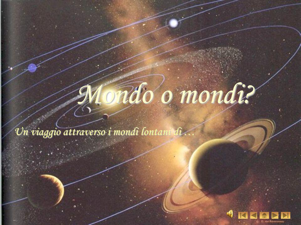 Mondo o mondi? Un viaggio attraverso i mondi lontani di …
