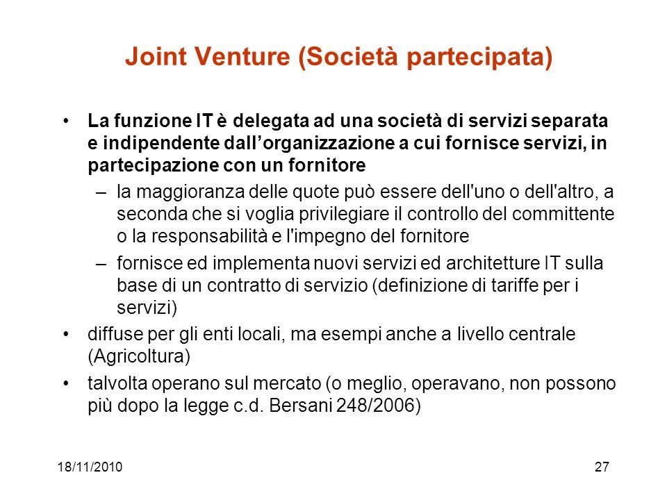 18/11/201027 Joint Venture (Società partecipata) La funzione IT è delegata ad una società di servizi separata e indipendente dallorganizzazione a cui